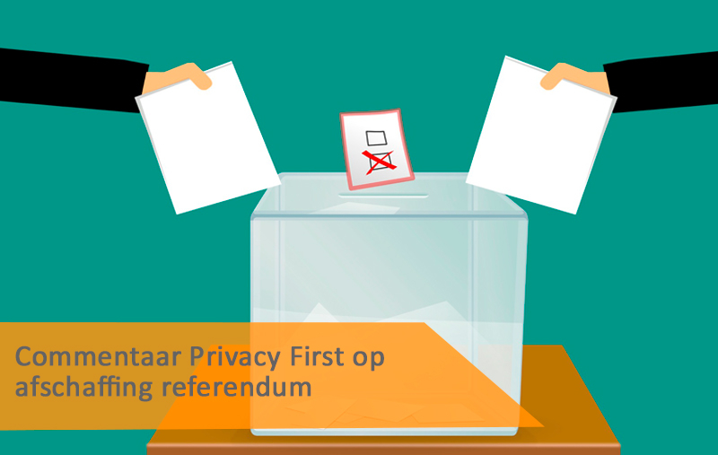 Commentaar Privacy First op afschaffing referendum